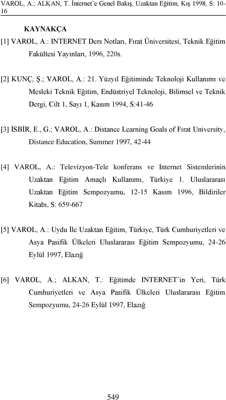 : Distance Learning Goals of Fırat University, Distance Education, Summer 1997, 42-44 [4] VAROL, A.: Televizyon-Tele konferans ve Internet Sistemlerinin Uzaktan Eğitim Amaçlı Kullanımı, Türkiye 1.