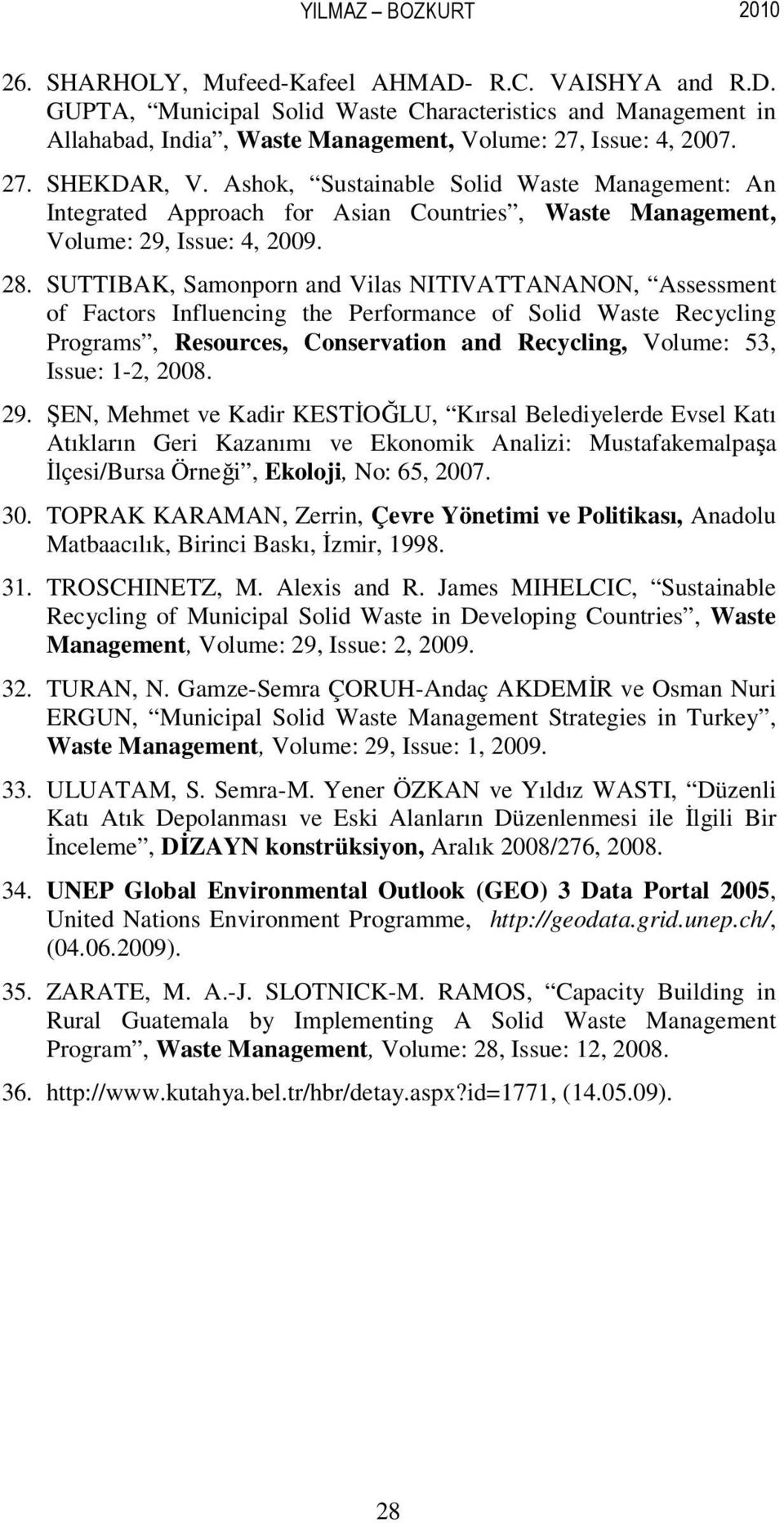 SUTTIBAK, Samonporn and Vilas NITIVATTANANON, Assessment of Factors Influencing the Performance of Solid Waste Recycling Programs, Resources, Conservation and Recycling, Volume: 53, Issue: 1-2, 2008.