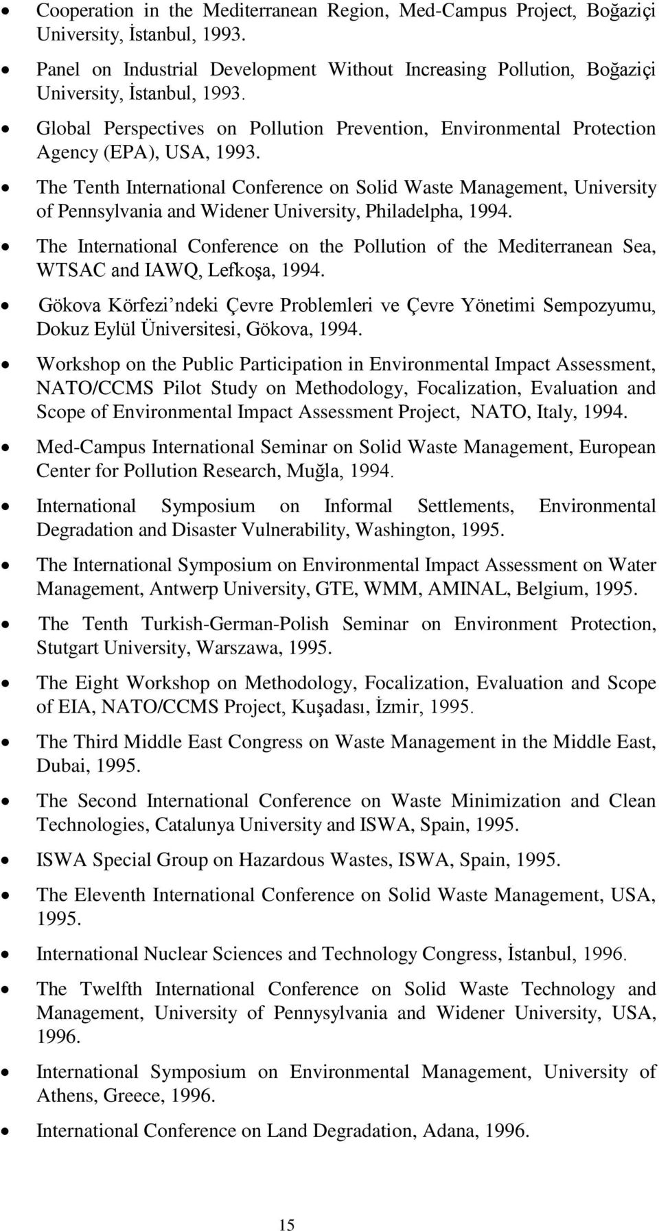 The Tenth International Conference on Solid Waste Management, University of Pennsylvania and Widener University, Philadelpha, 1994.