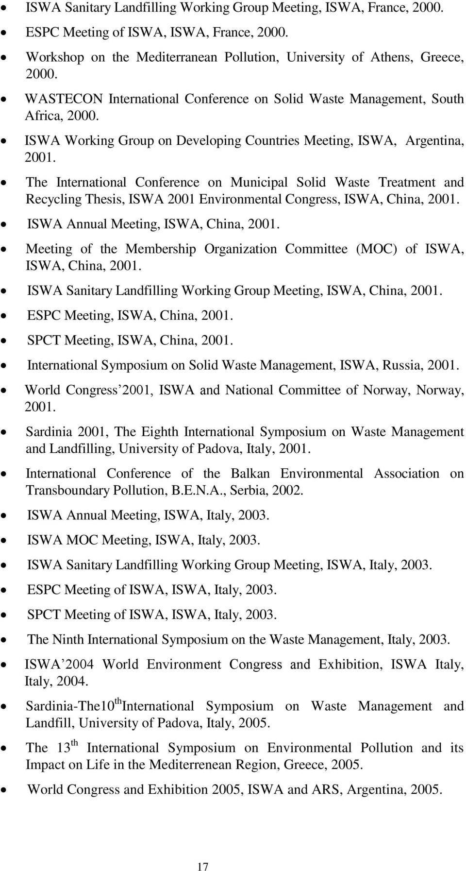 The International Conference on Municipal Solid Waste Treatment and Recycling Thesis, ISWA 2001 Environmental Congress, ISWA, China, 2001. ISWA Annual Meeting, ISWA, China, 2001.