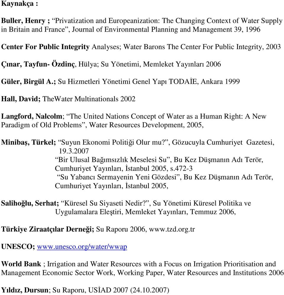 ; Su Hizmetleri Yönetimi Genel Yapı TODAĐE, Ankara 1999 Hall, David; TheWater Multinationals 2002 Langford, Nalcolm; The United Nations Concept of Water as a Human Right: A New Paradigm of Old