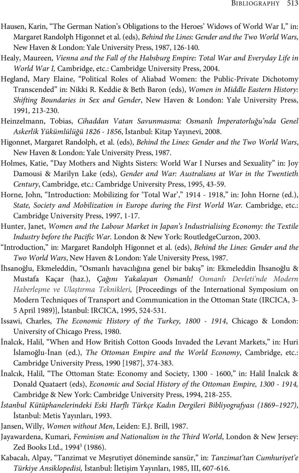 Healy, Maureen, Vienna and the Fall of the Habsburg Empire: Total War and Everyday Life in World War I, Cambridge, etc.: Cambridge University Press, 2004.