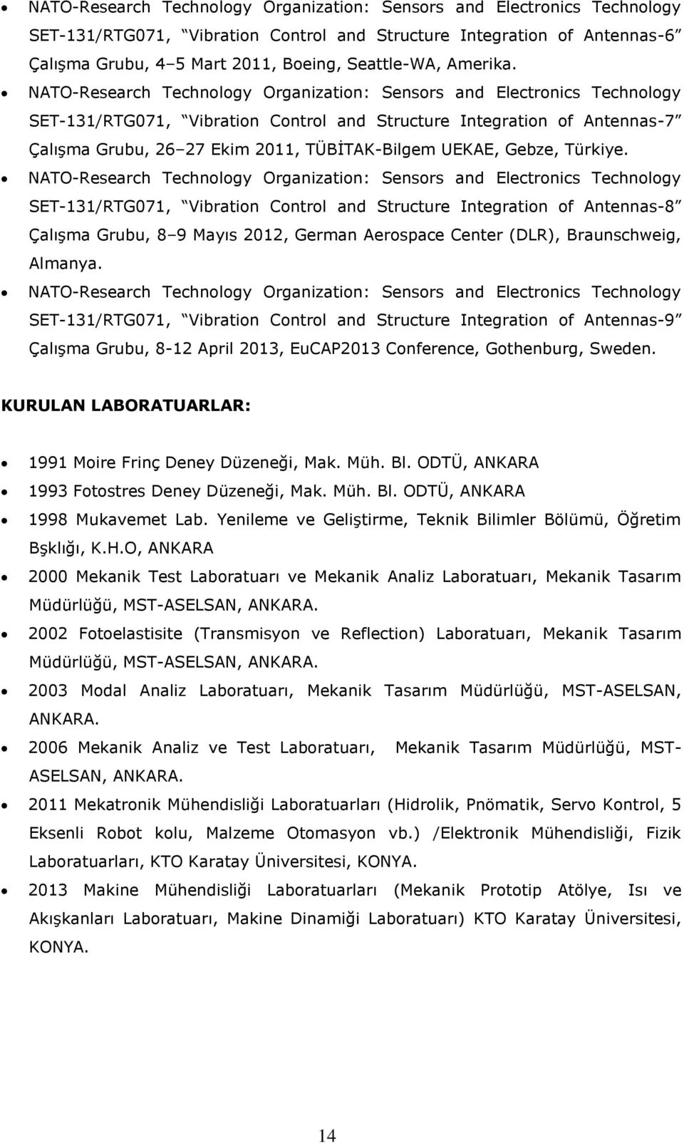 NATO-Research Technology Organization: Sensors and Electronics Technology SET-131/RTG071, Vibration Control and Structure Integration of Antennas-7 Çalışma Grubu, 26 27 Ekim 2011, TÜBİTAK-Bilgem