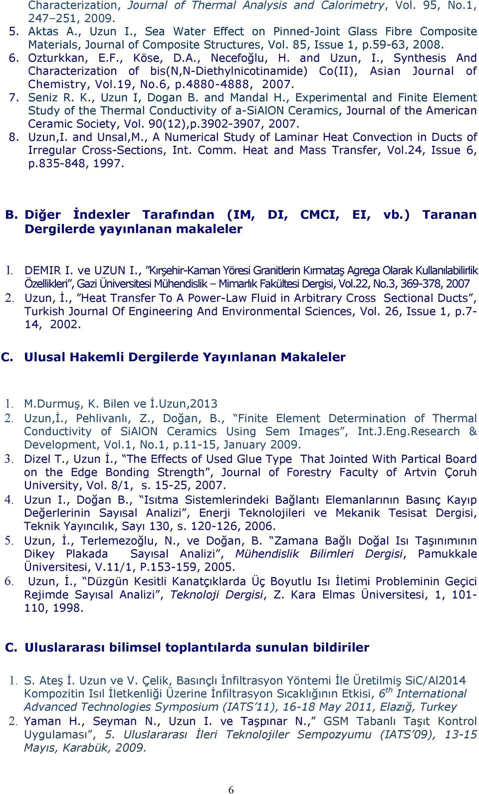 , Synthesis And Characterization of bis(n,n-diethylnicotinamide) Co(II), Asian Journal of Chemistry, Vol.19, No.6, p.4880-4888, 2007. 7. Seniz R. K., Uzun I, Dogan B. and Mandal H.