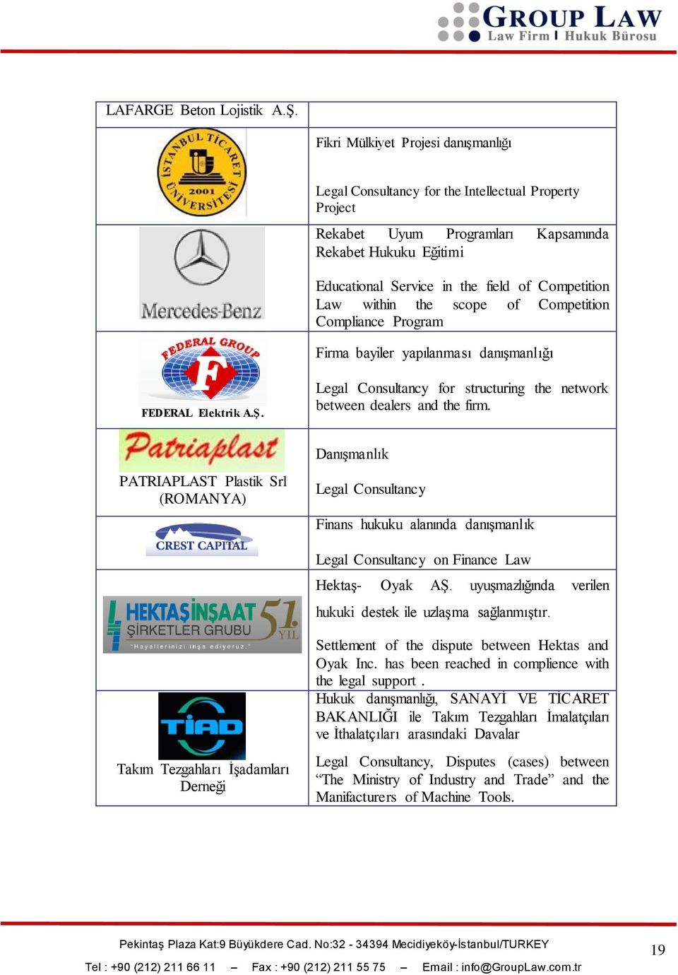 Law within the scope of Competition Compliance Program Firma bayiler yapılanması danıģmanlığı FEDERAL Elektrik A.Ş. Legal Consultancy for structuring the network between dealers and the firm.