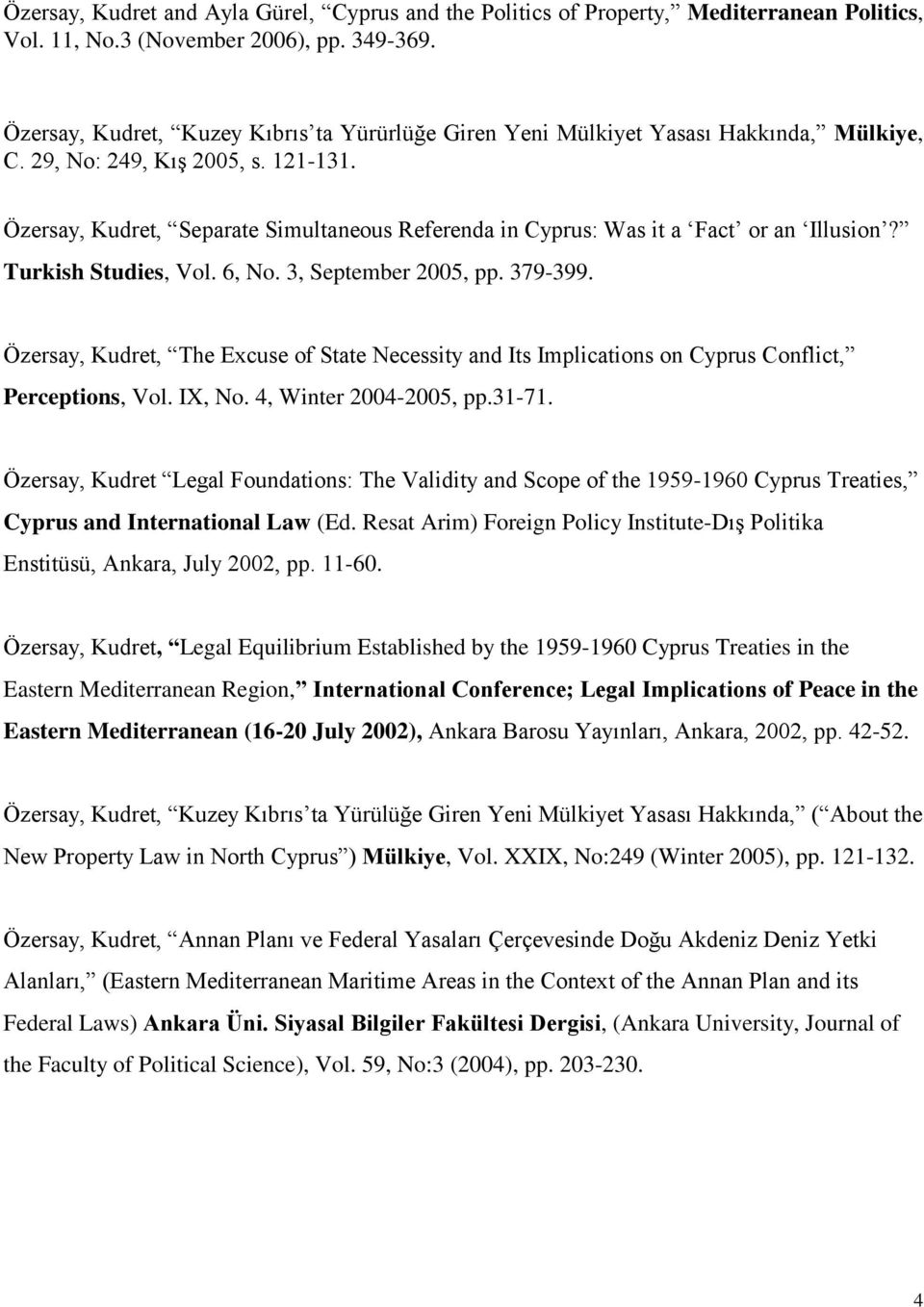 Özersay, Kudret, Separate Simultaneous Referenda in Cyprus: Was it a Fact or an Illusion? Turkish Studies, Vol. 6, No. 3, September 2005, pp. 379-399.