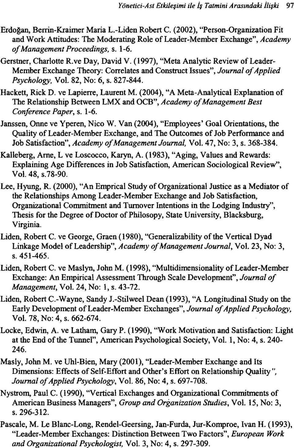 "(1997), ""Meta Analytic Review of Leader Member Exchange Theory: Correlates and Construct Issues"", Journal ofapplied Psychology, Vol. 82, No: 6, s. 827-844. Hackett, Rick D. ve Lapierre, Laurent M."