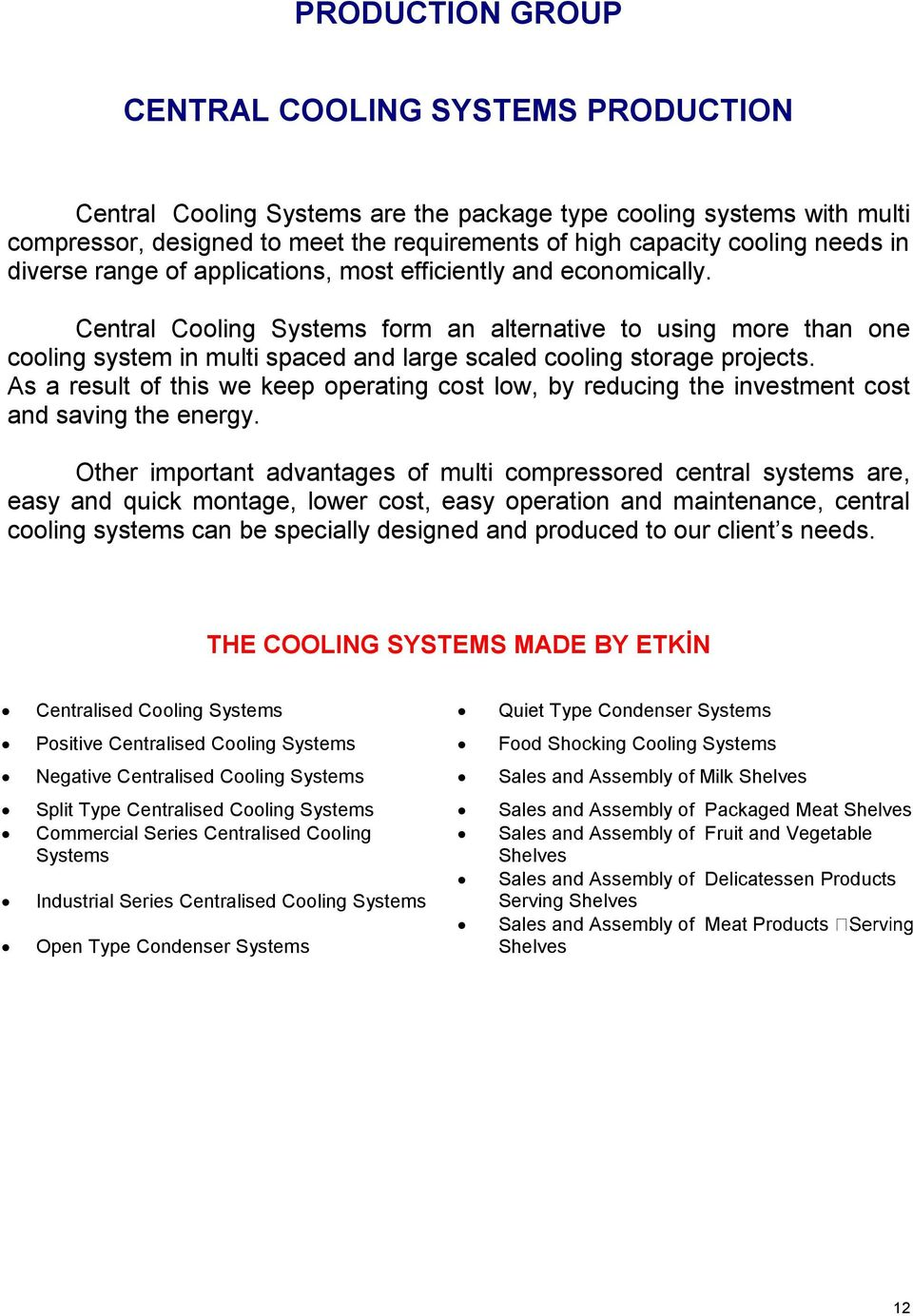 Central Cooling Systems form an alternative to using more than one cooling system in multi spaced and large scaled cooling storage projects.