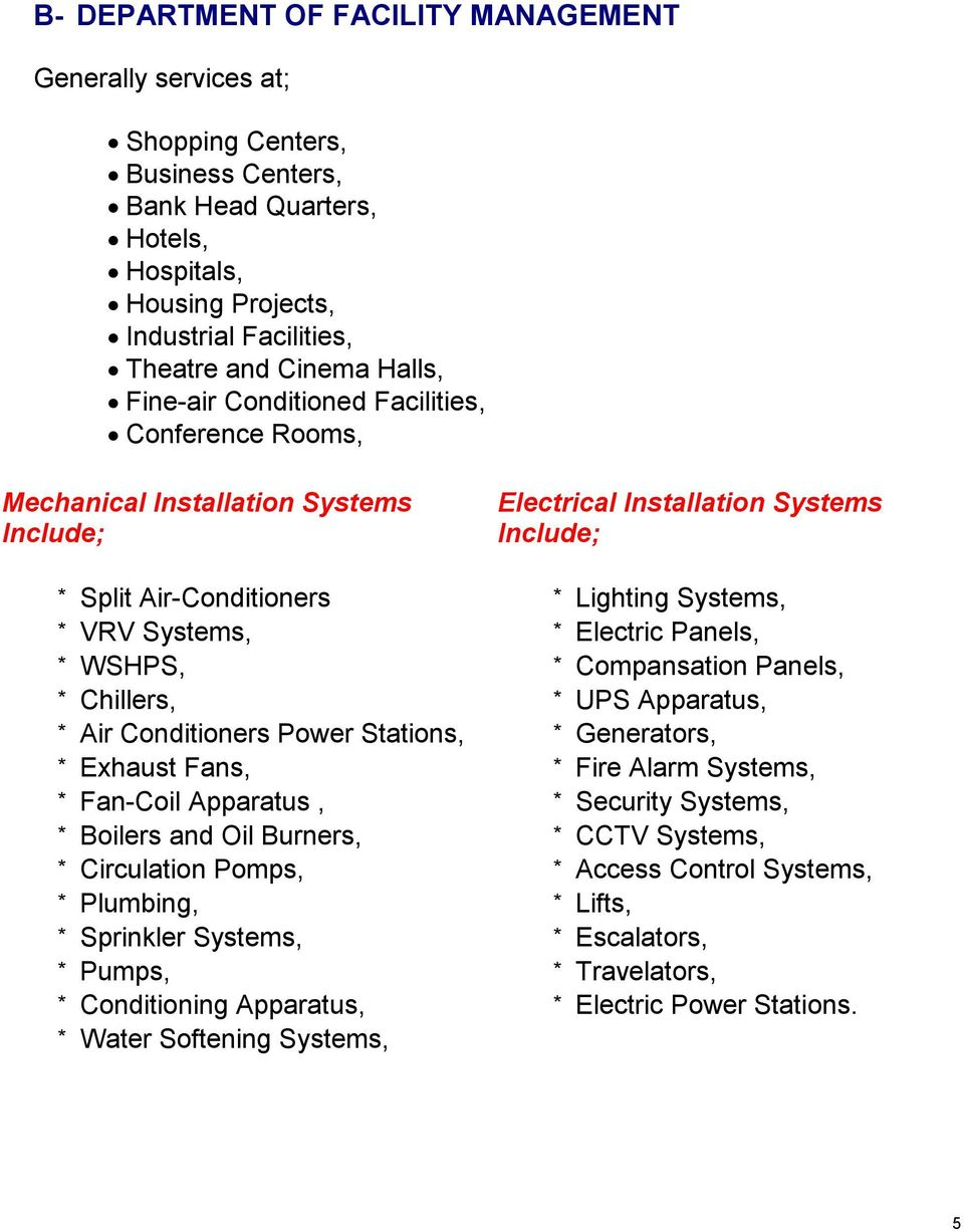 * Electric Panels, * WSHPS, * Compansation Panels, * Chillers, * UPS Apparatus, * Air Conditioners Power Stations, * Generators, * Exhaust Fans, * Fire Alarm Systems, * Fan-Coil Apparatus, * Security