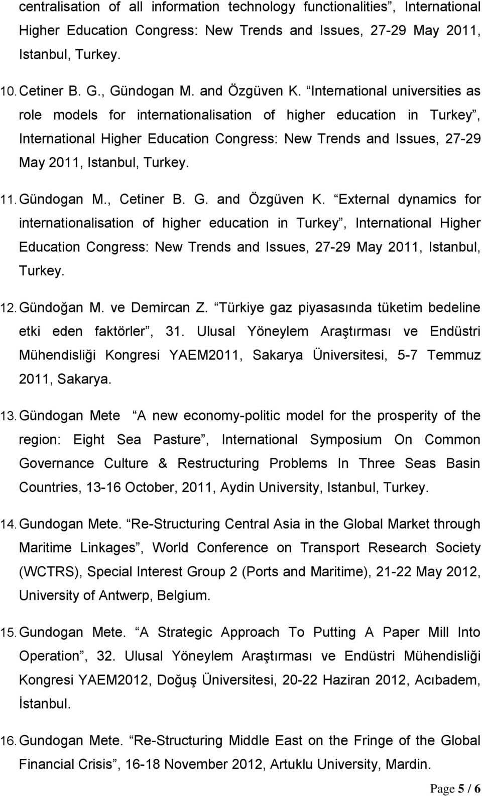 International universities as role models for internationalisation of higher education in Turkey, International Higher Education Congress: New Trends and Issues, 27-29 May 2011, Istanbul, Turkey. 11.