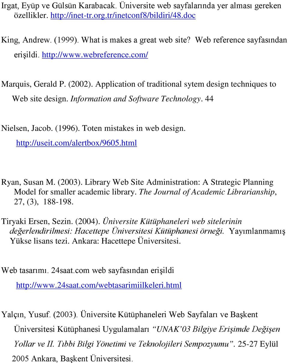 44 Nielsen, Jacob. (1996). Toten mistakes in web design. http://useit.com/alertbox/9605.html Ryan, Susan M. (2003).