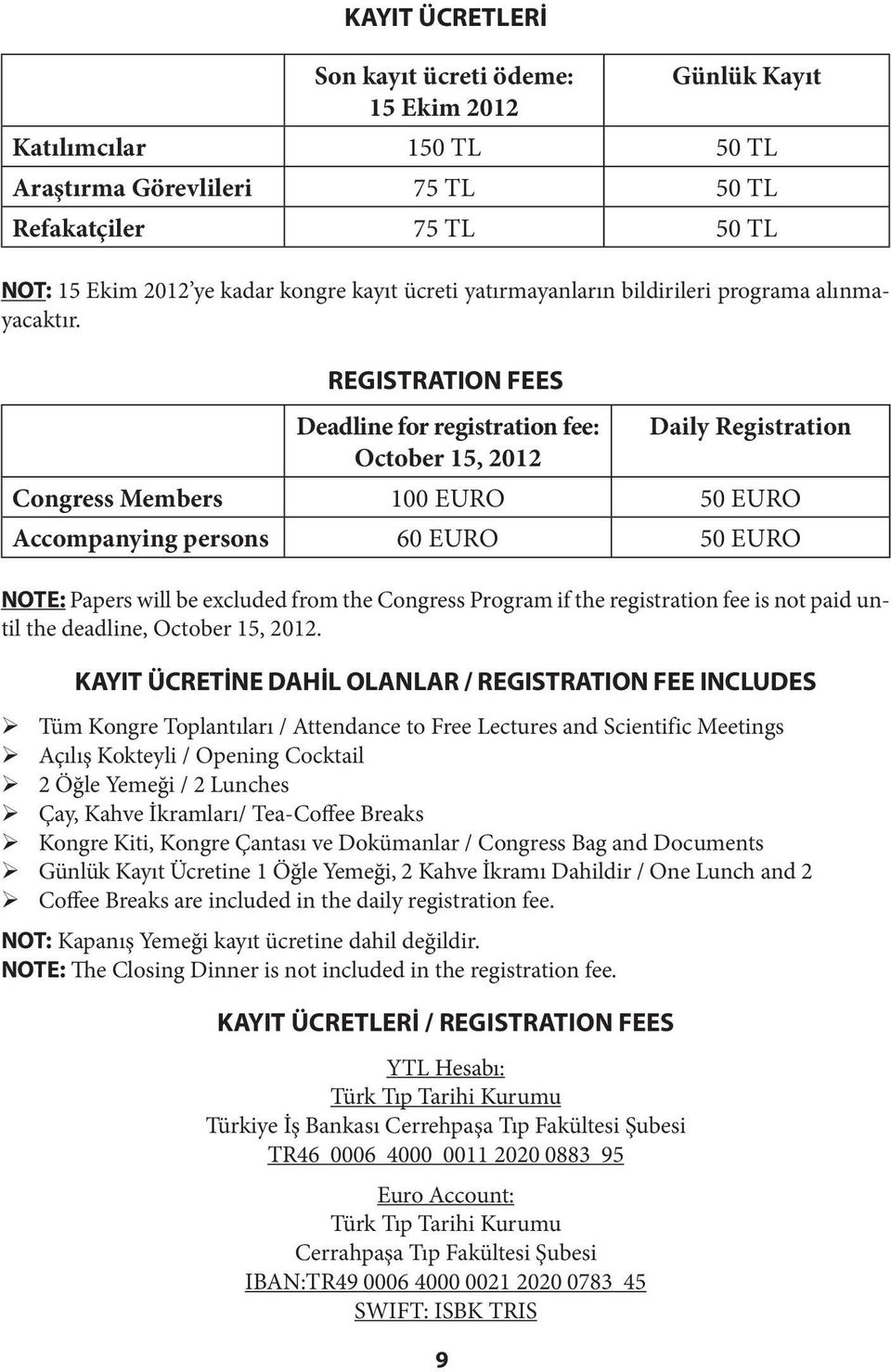 REGISTRATION FEES Deadline for registration fee: Daily Registration October 15, 2012 Congress Members 100 EURO 50 EURO Accompanying persons 60 EURO 50 EURO NOTE: Papers will be excluded from the