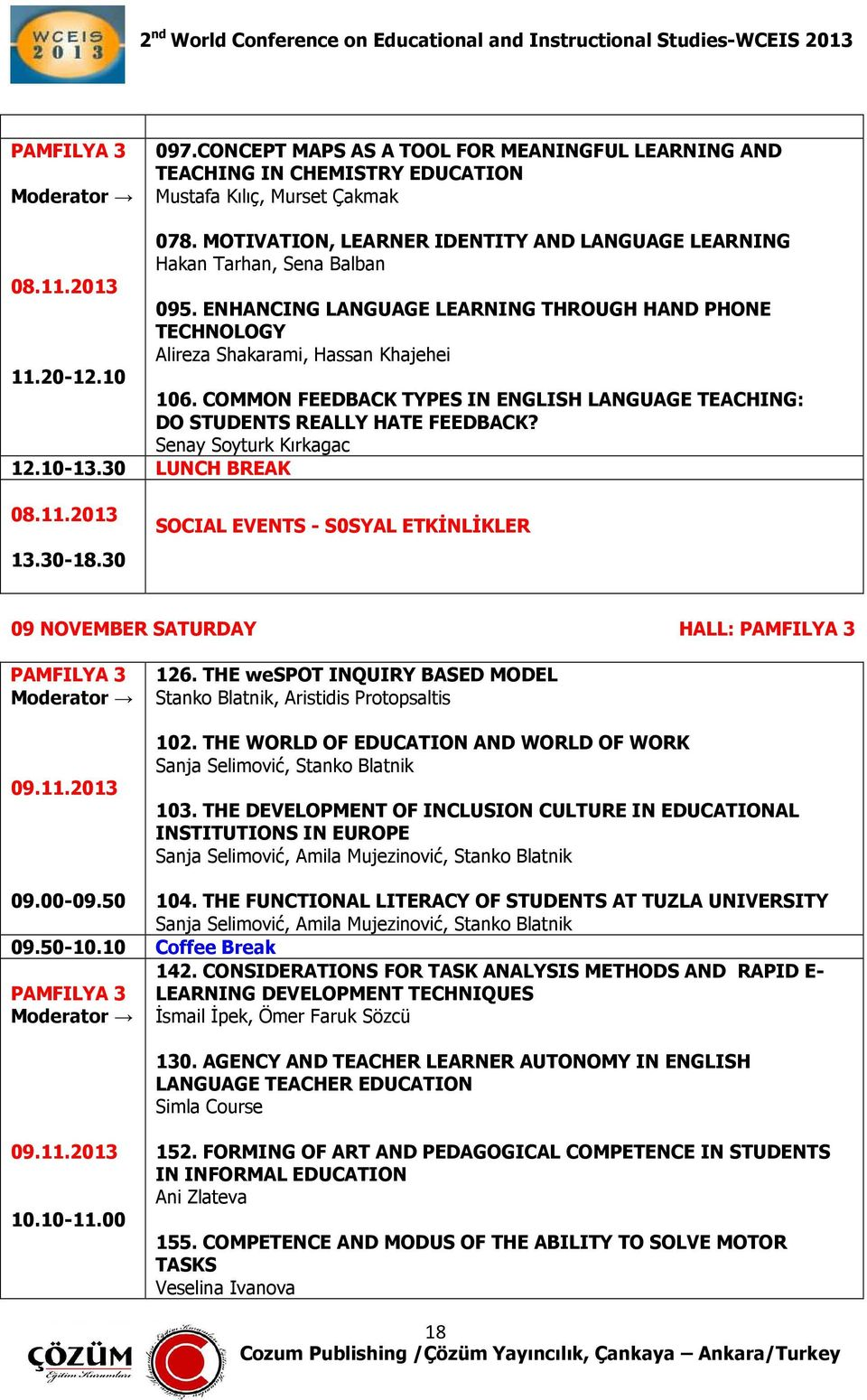 COMMON FEEDBACK TYPES IN ENGLISH LANGUAGE TEACHING: DO STUDENTS REALLY HATE FEEDBACK? Senay Soyturk Kırkagac 12.10-13.30 LUNCH BREAK 08.11.2013 13.30-18.