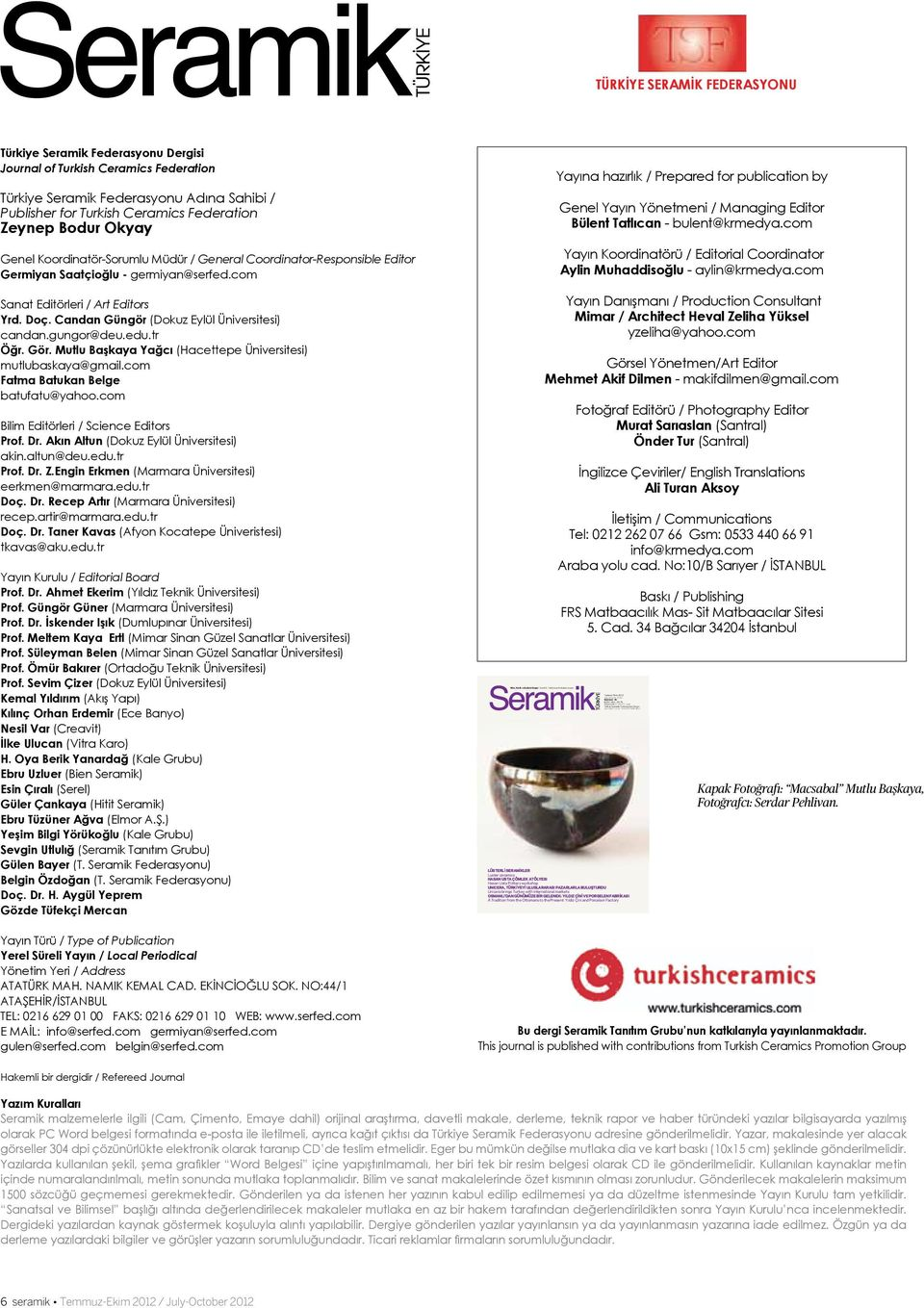 Ceramic Federation TÜRKİYE SERAMİK FEDERASYONU Türkiye Seramik Federasyonu Dergisi Journal of Turkish Ceramics Federation Türkiye Seramik Federasyonu Adına Sahibi / Publisher for Turkish Ceramics