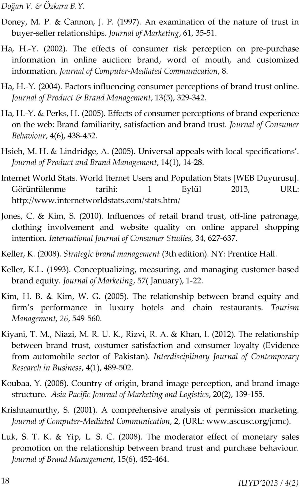 (2004). Factors influencing consumer perceptions of brand trust online. Journal of Product & Brand Management, 13(5), 329-342. Ha, H.-Y. & Perks, H. (2005).