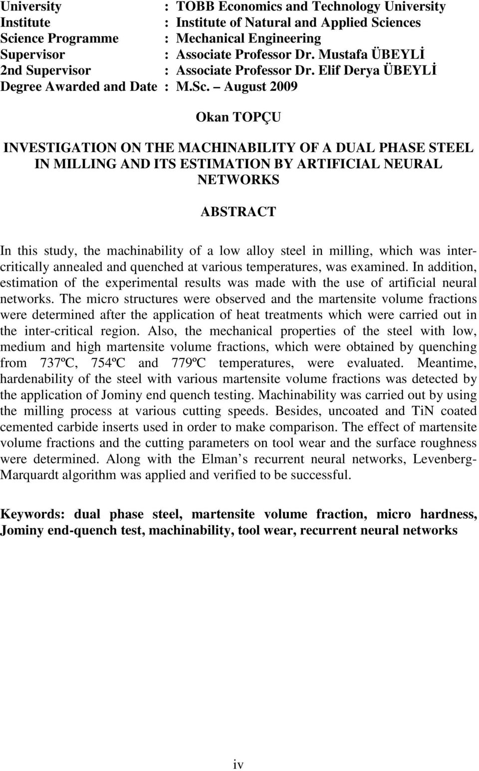 August 2009 Okan TOPÇU INVESTIGATION ON THE MACHINABILITY OF A DUAL PHASE STEEL IN MILLING AND ITS ESTIMATION BY ARTIFICIAL NEURAL NETWORKS ABSTRACT In this study, the machinability of a low alloy