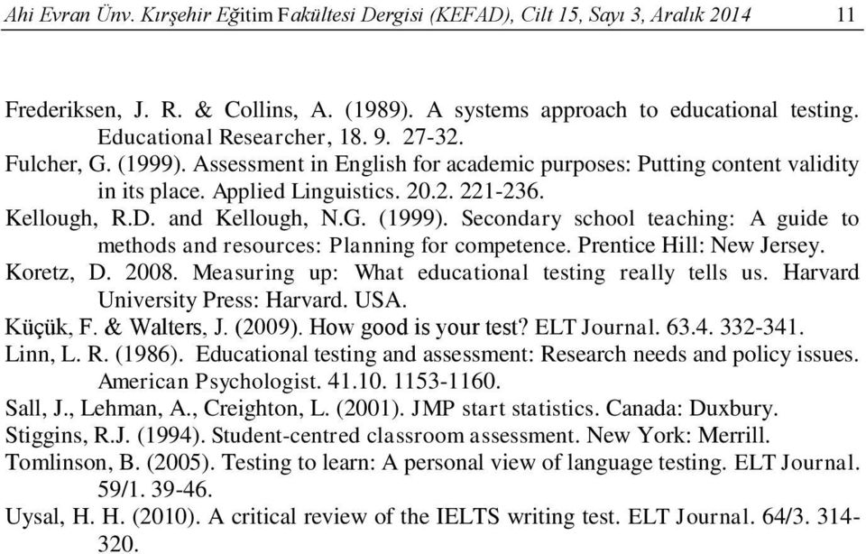 and Kellough, N.G. (1999). Secondary school teaching: A guide to methods and resources: Planning for competence. Prentice Hill: New Jersey. Koretz, D. 2008.