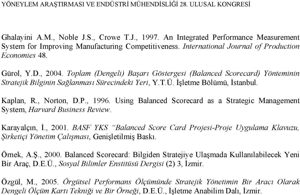 Using Balanced Scorecard as a Strategic Management System, Harvard Business Review. Karayalçın, İ., 2001.