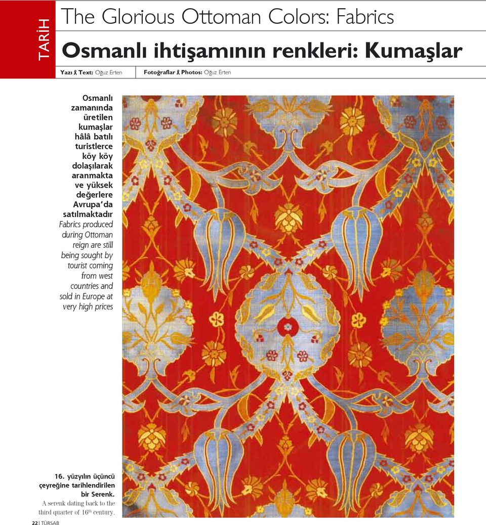 satılmaktadır Fabrics produced during Ottoman reign are still being sought by tourist coming from west countries and sold in Europe