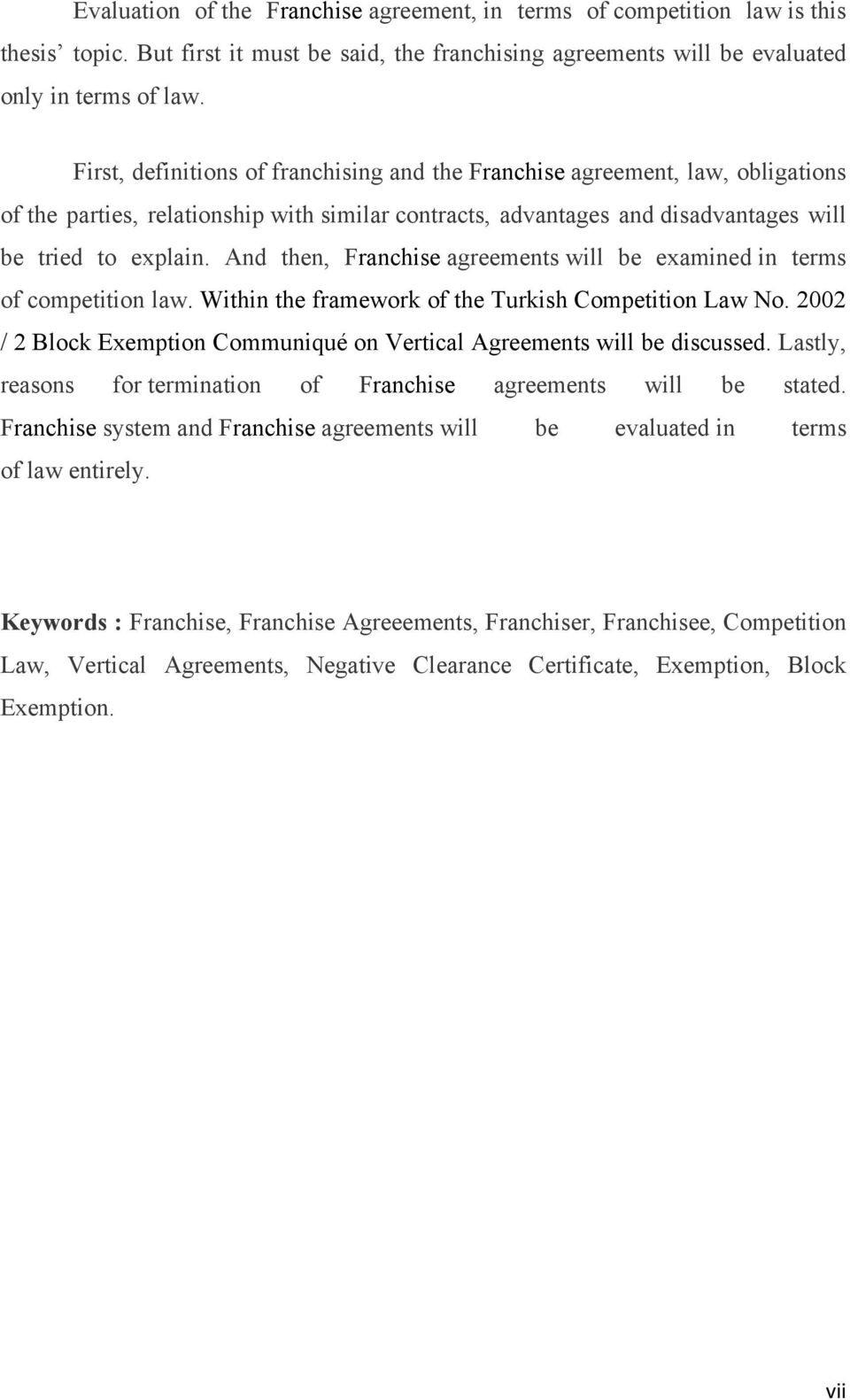 And then, Franchise agreements will be examined in terms of competition law. Within the framework of the Turkish Competition Law No.
