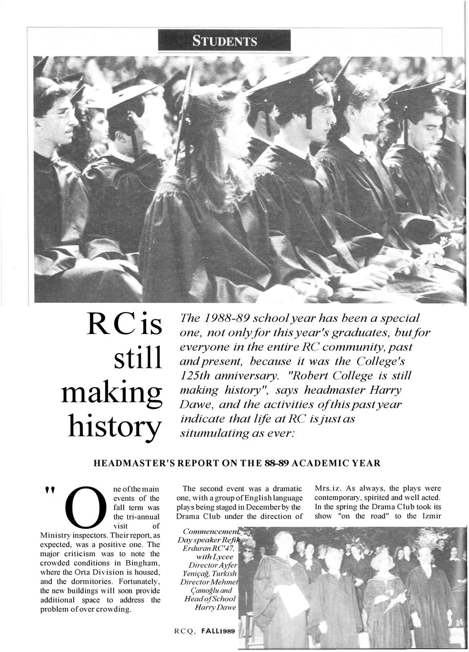 """Robert College is still making history"", says headmaster Harry Dawe, and the activities of this past year indicate that life at RC is just as situmulating as ever: HEADMASTER'S REPORT ON THE 88-89"