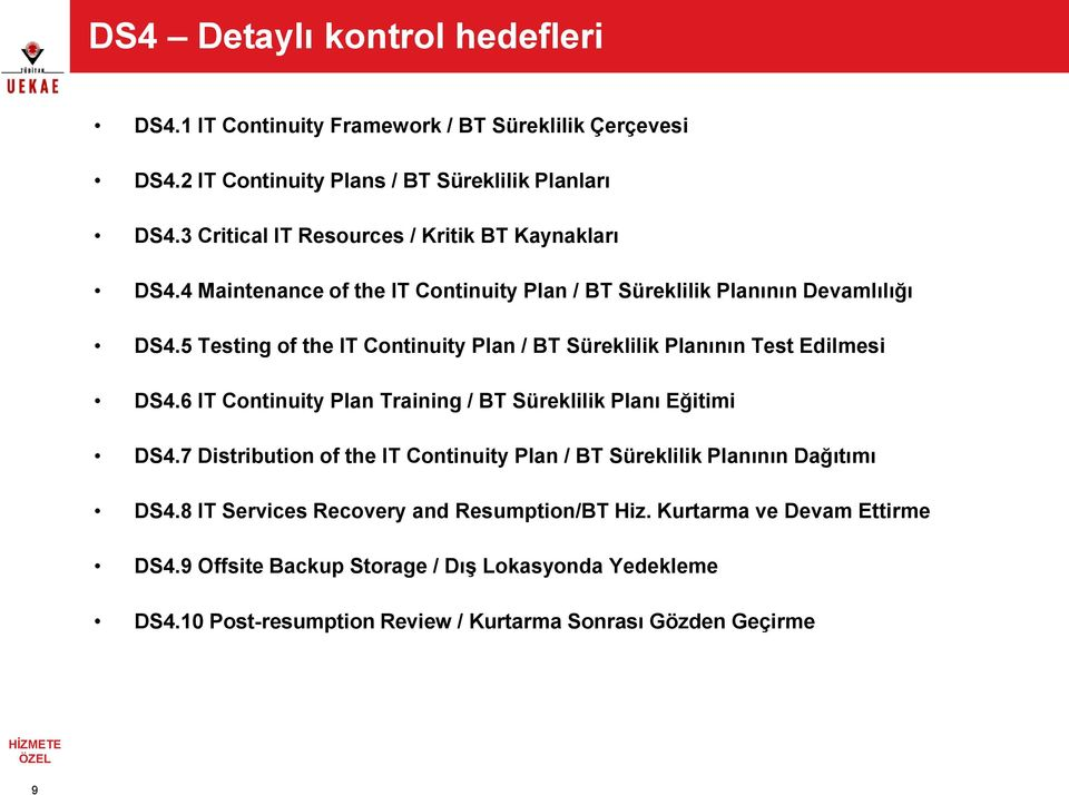 5 Testing of the IT Continuity Plan / BT Süreklilik Planının Test Edilmesi DS4.6 IT Continuity Plan Training / BT Süreklilik Planı Eğitimi DS4.