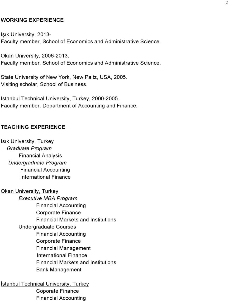 TEACHING EXPERIENCE Isık University, Turkey Graduate Program Financial Analysis Undergraduate Program Financial Accounting International Finance Okan University, Turkey Executive MBA Program