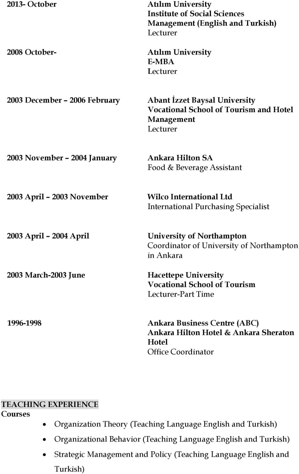 Specialist 2003 April 2004 April University of Northampton Coordinator of University of Northampton in Ankara 2003 March-2003 June Hacettepe University Vocational School of Tourism -Part Time