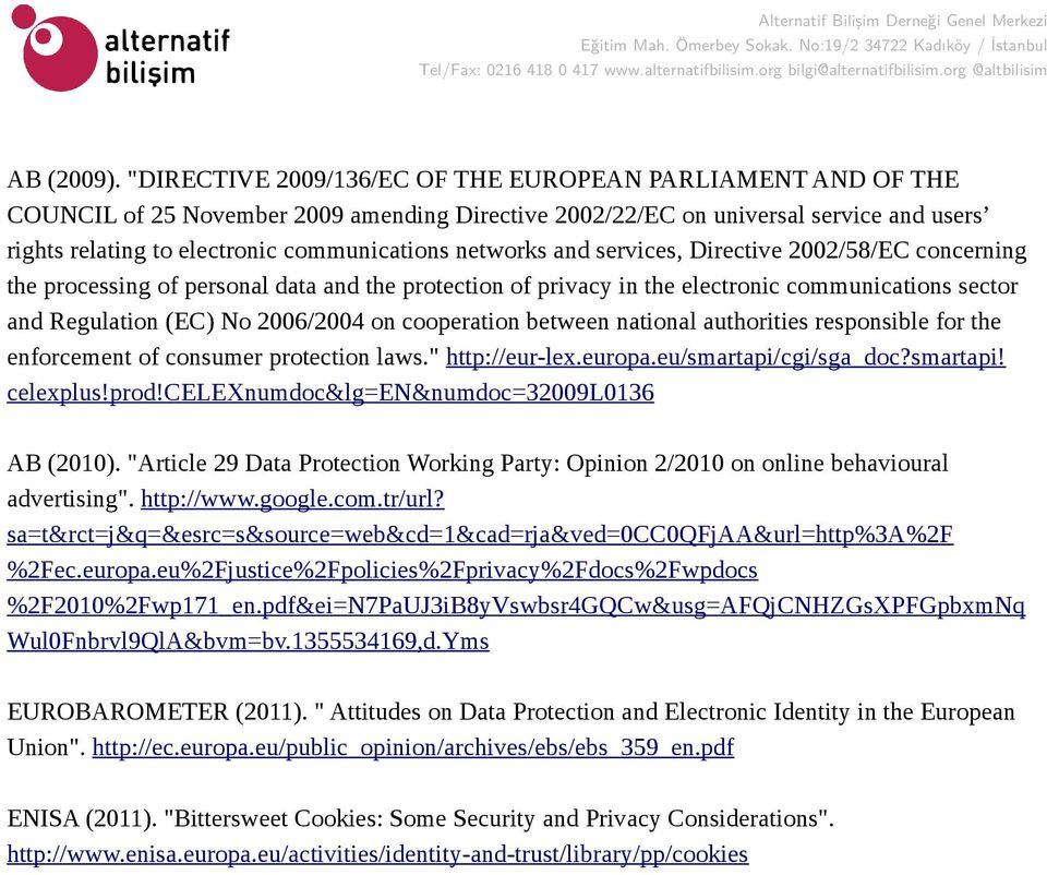 networks and services, Directive 2002/58/EC concerning the processing of personal data and the protection of privacy in the electronic communications sector and Regulation (EC) No 2006/2004 on
