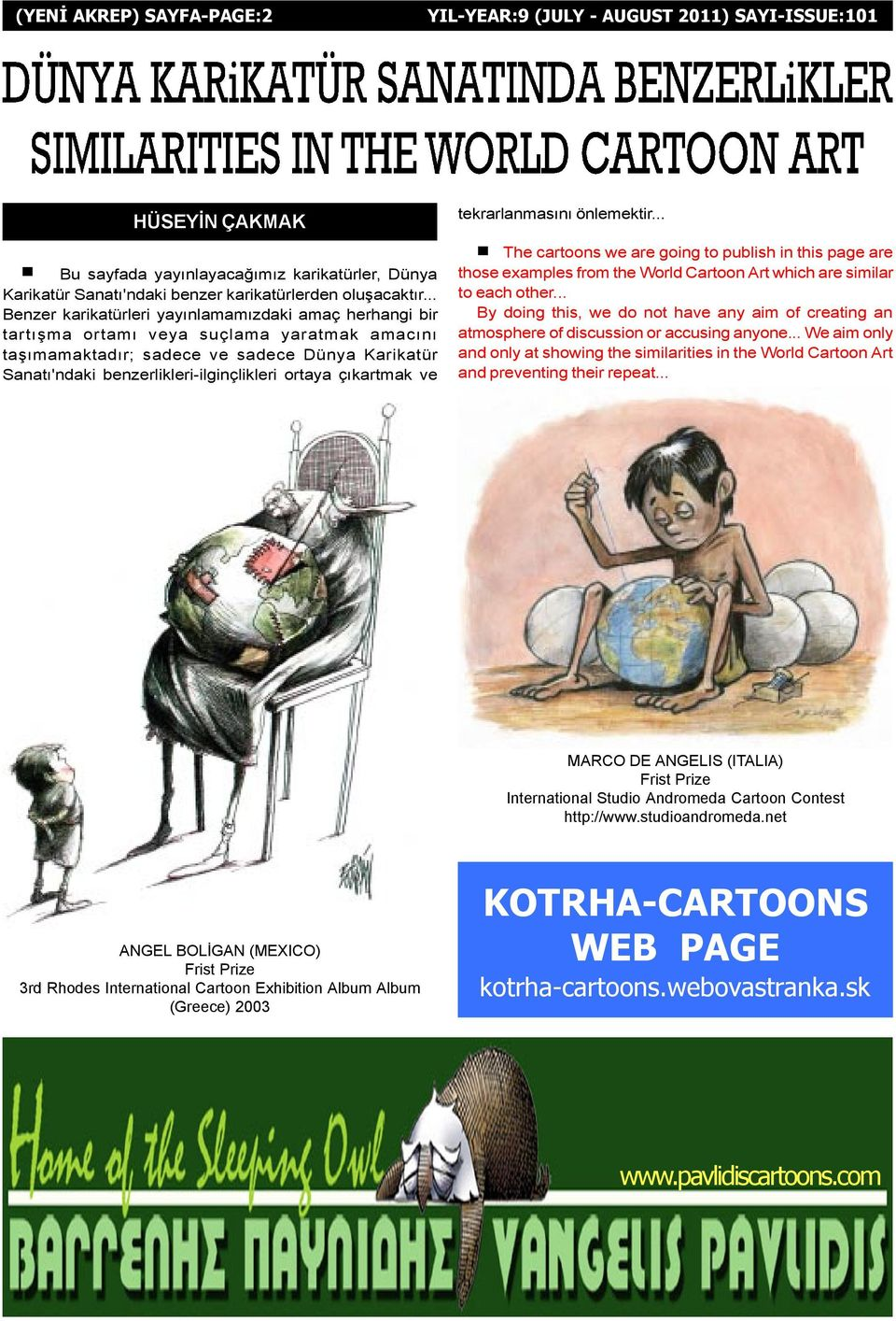ortaya çýkartmak ve tekrarlanmasýný önlemektir... n The cartoons we are going to publish in this page are those examples from the World Cartoon Art which are similar to each other.