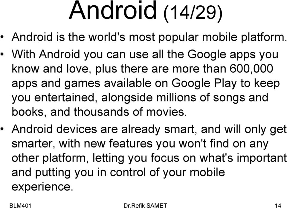 Google Play to keep you entertained, alongside millions of songs and books, and thousands of movies.