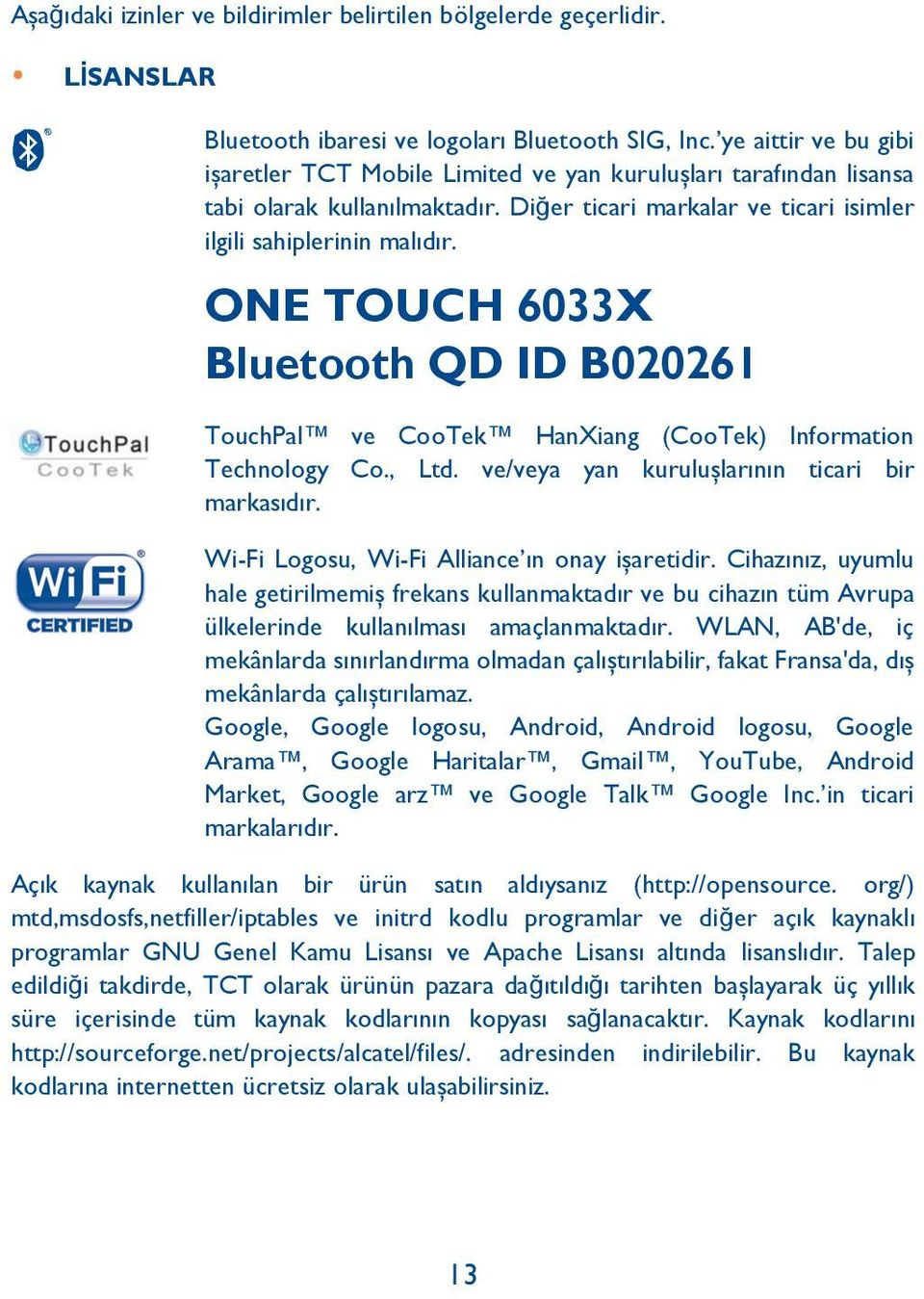 ONE TOUCH 6033X Bluetooth QD ID B020261 TouchPal ve CooTek HanXiang (CooTek) Information Technology Co., Ltd. ve/veya yan kuruluşlarının ticari bir markasıdır.