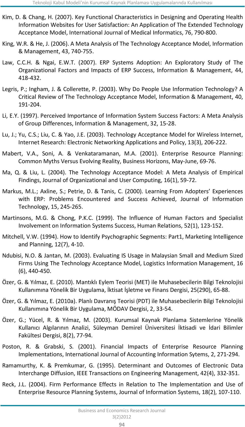 Medical Informatics, 76, 790-800. King, W.R. & He, J. (2006). A Meta Analysis of The Technology Acceptance Model, Information & Management, 43, 740-755. Law, C.C.H. & Ngai, E.W.T. (2007).