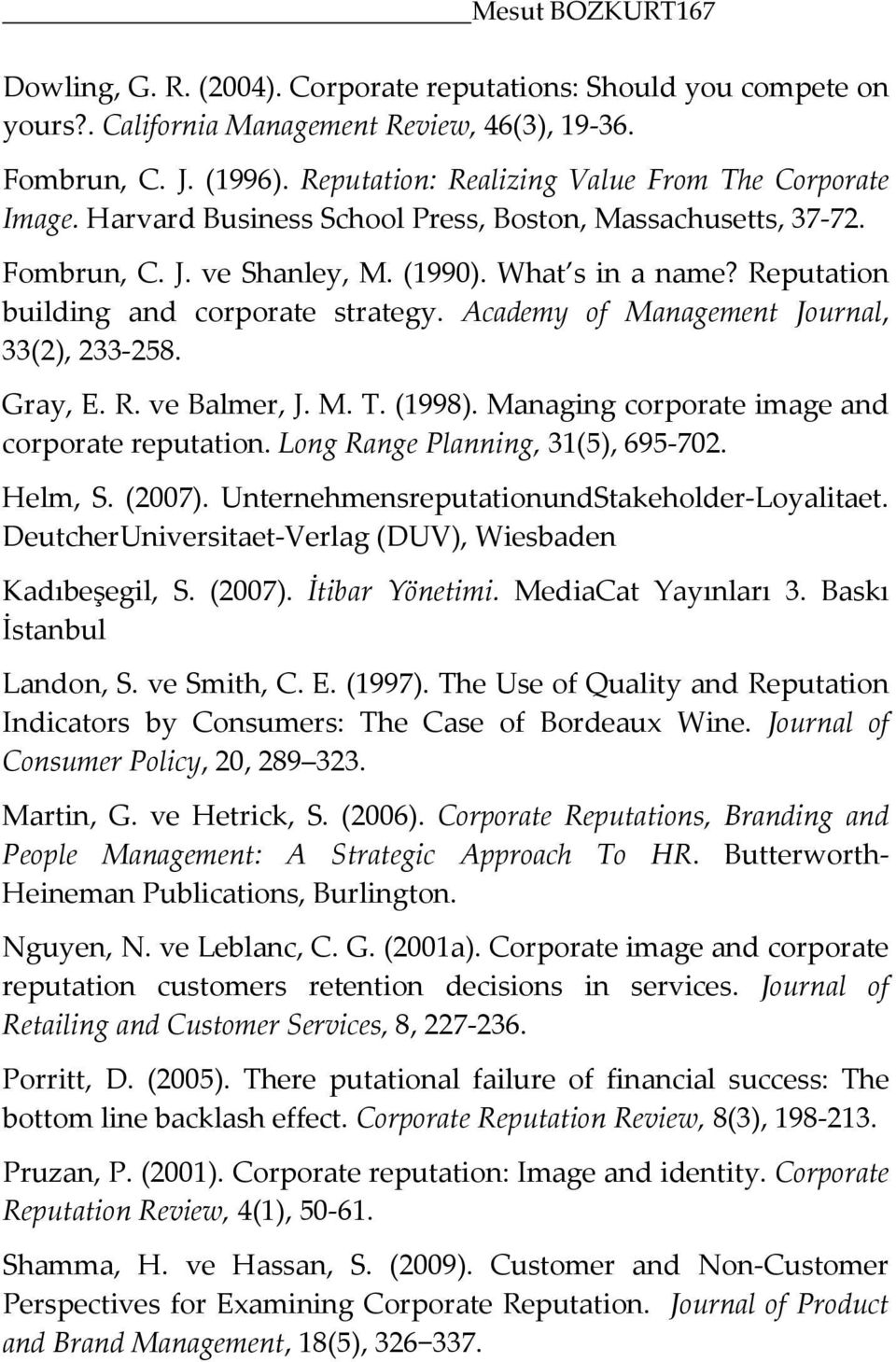 Reputation building and corporate strategy. Academy of Management Journal, 33(2), 233-258. Gray, E. R. ve Balmer, J. M. T. (1998). Managing corporate image and corporate reputation.