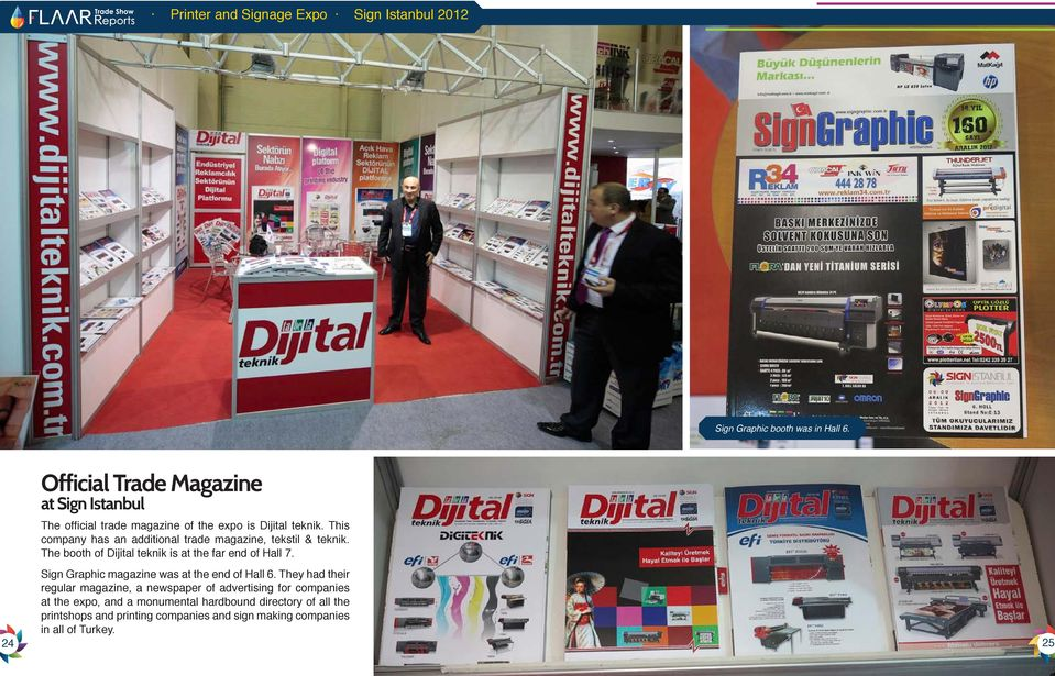 This company has an additional trade magazine, tekstil & teknik. The booth of Dijital teknik is at the far end of Hall 7.