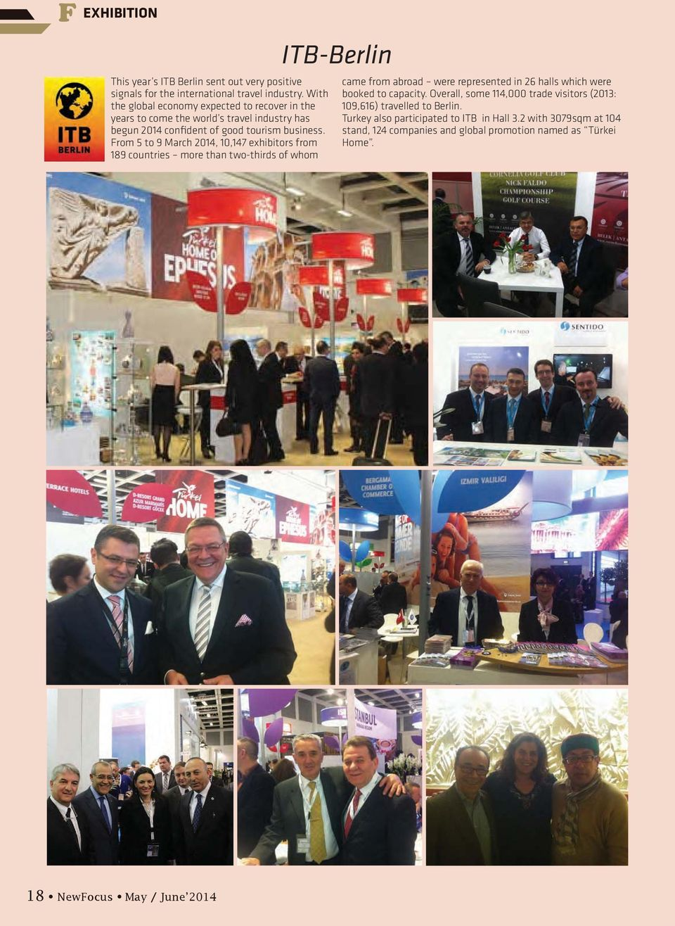From 5 to 9 March 2014, 10,147 exhibitors from 189 countries more than two-thirds of whom ITB-Berlin came from abroad were represented in 26 halls which were booked