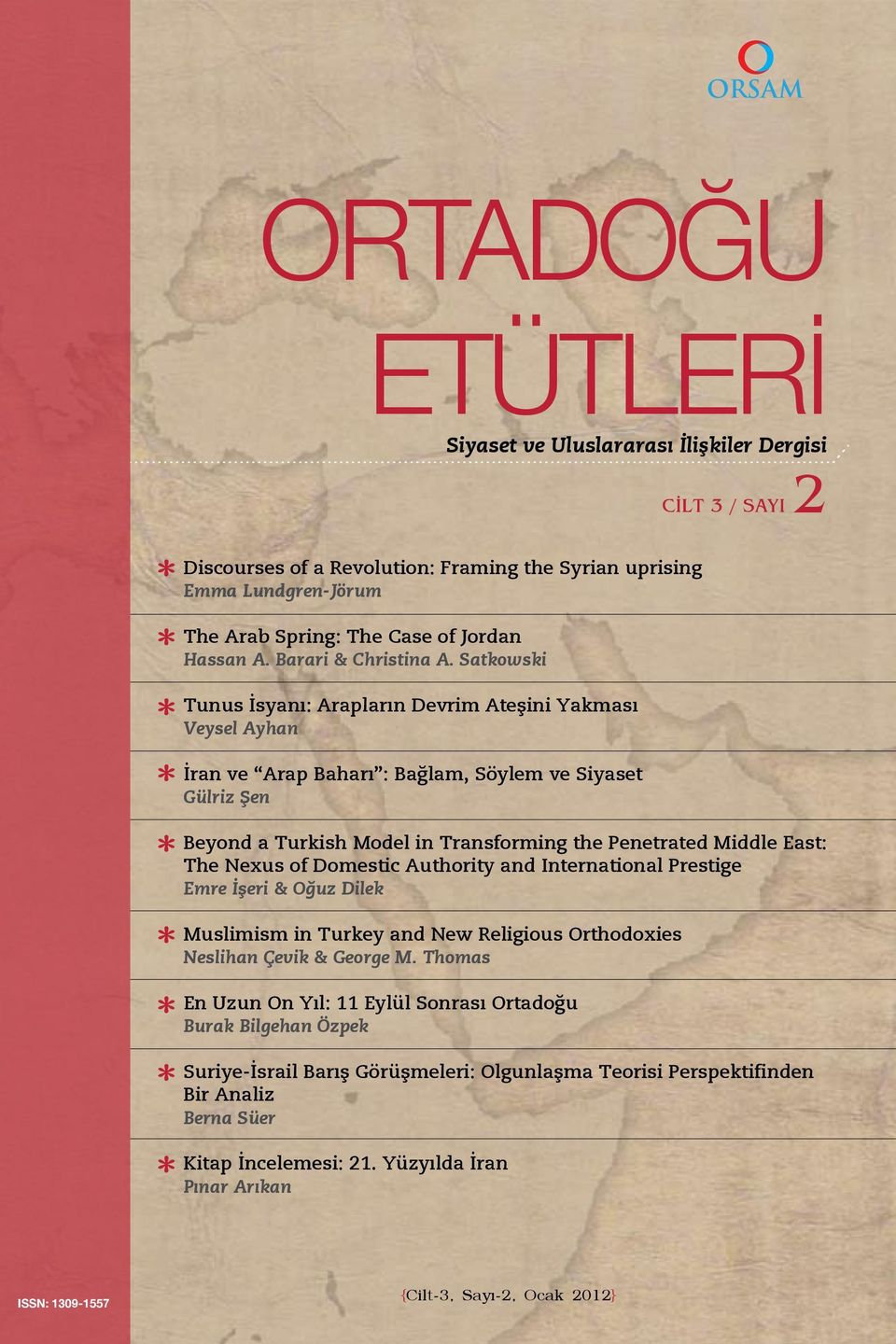 Satkowski Tunus İsyanı: Arapların Devrim Ateşini Yakması Veysel Ayhan İran ve Arap Baharı : Bağlam, Söylem ve Siyaset Gülriz Şen Beyond a Turkish Model in Transforming the Penetrated Middle East: The