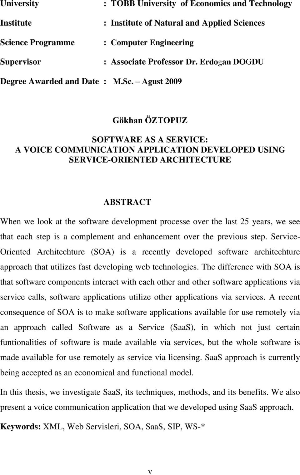Agust 2009 Gökhan ÖZTOPUZ SOFTWARE AS A SERVICE: A VOICE COMMUNICATION APPLICATION DEVELOPED USING SERVICE-ORIENTED ARCHITECTURE ABSTRACT When we look at the software development processe over the