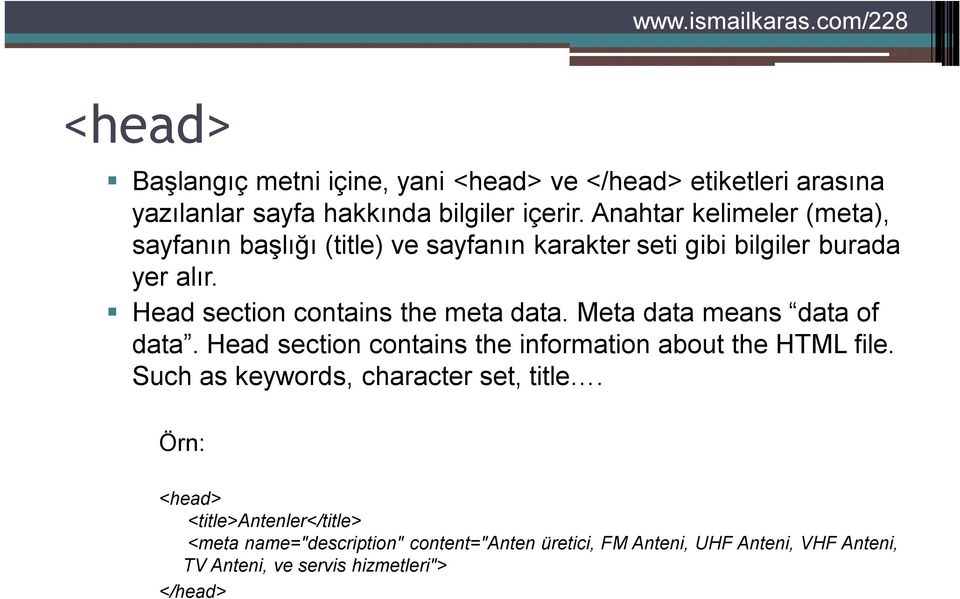 Head section contains the meta data. Meta data means data of data. Head section contains the information about the HTML file.