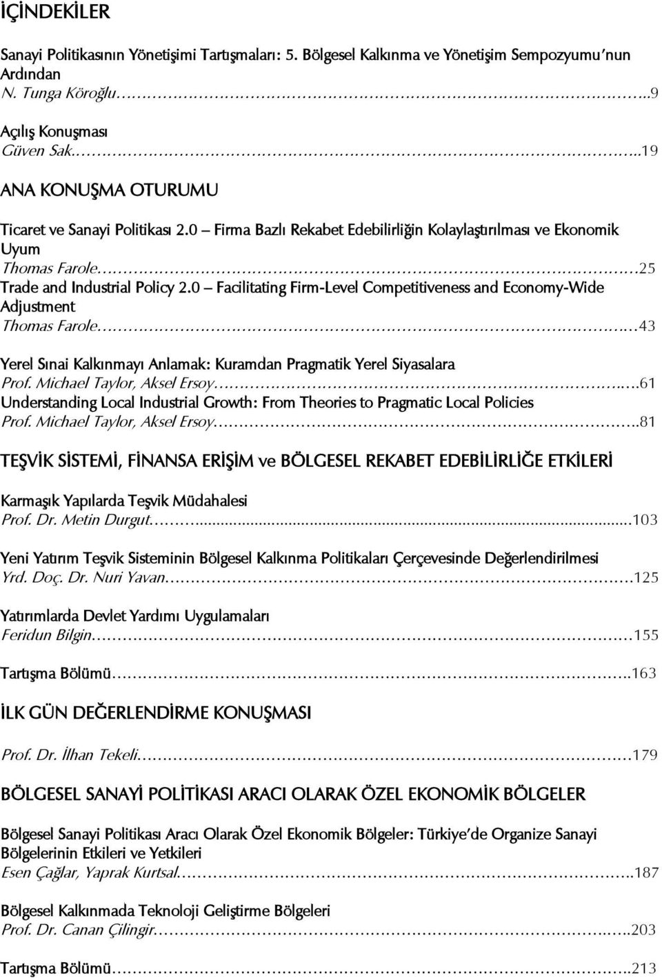 0 Facilitating Firm-Level Competitiveness and Economy-Wide Adjustment Thomas Farole 43 Yerel Sınai Kalkınmayı Anlamak: Kuramdan Pragmatik Yerel Siyasalara Prof. Michael Taylor, Aksel Ersoy.