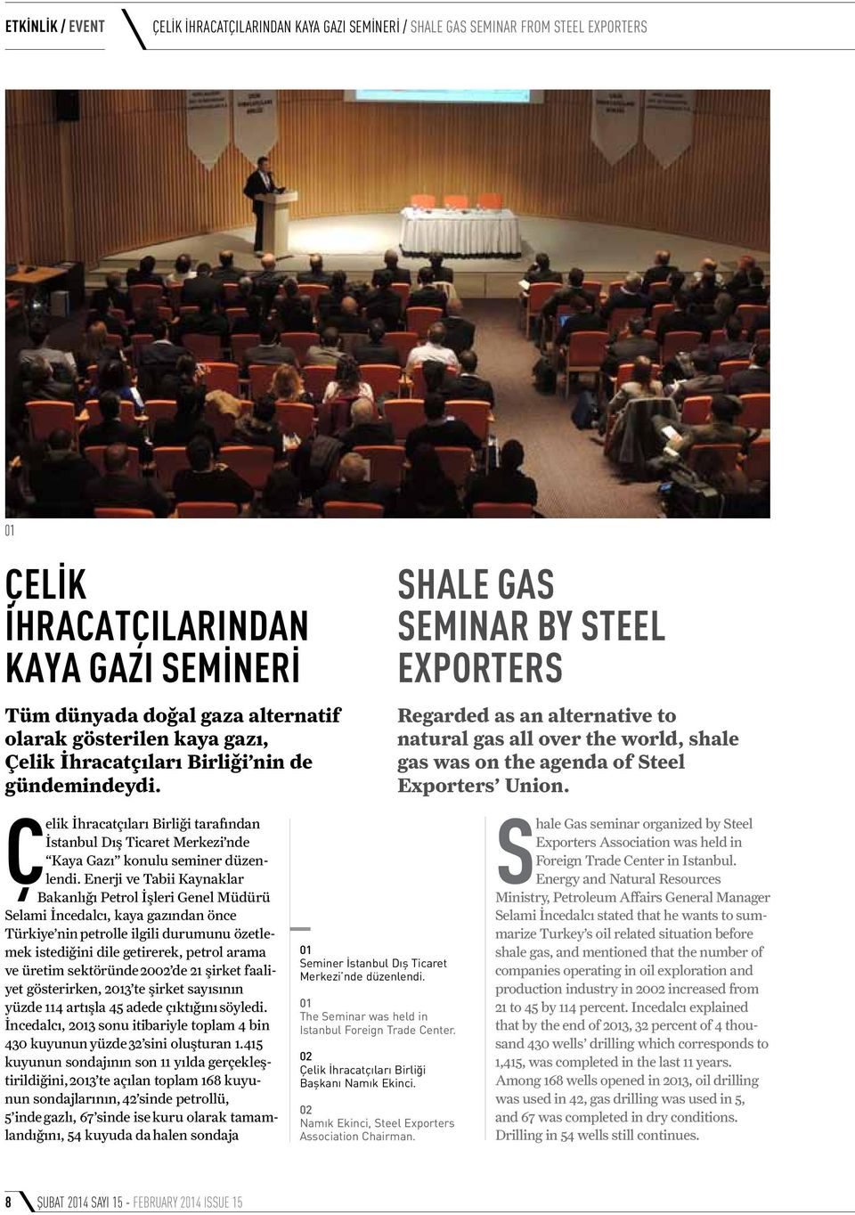 SHALE GAS SEMINAR by STEEL EXPORTERS Regarded as an alternative to natural gas all over the world, shale gas was on the agenda of Steel Exporters Union.
