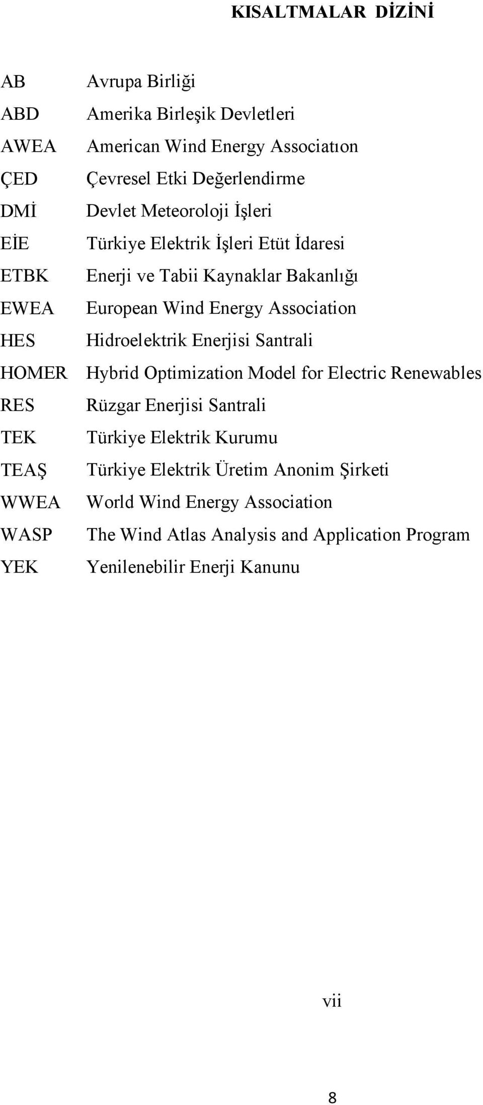 Hidroelektrik Enerjisi Santrali HOMER Hybrid Optimization Model for Electric Renewables RES Rüzgar Enerjisi Santrali TEK Türkiye Elektrik Kurumu TEAŞ