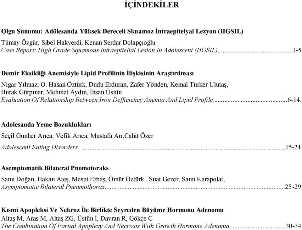 Hasan Öztürk, Dudu Erduran, Zafer Yönden, Kemal Türker Ulutaş, Burak Gürpınar, Mehmet Aydın, İhsan Üstün Evaluation Of Relationship Between Iron Defficiency Anemia And Lipid Profile...6-14.