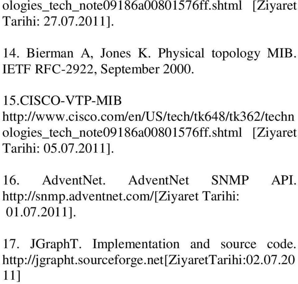 com/en/us/tech/tk648/tk362/techn ologies_tech_note09186a00801576ff.shtml [Ziyaret Tarihi: 05.07.2011]. 16. AdventNet.