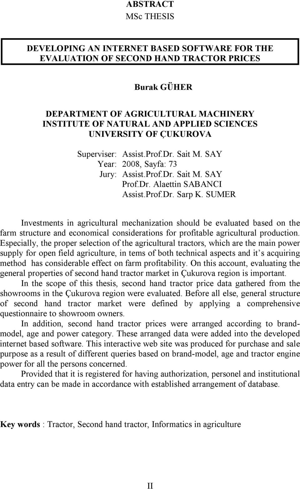 SUMER Investments in agricultural mechanization should be evaluated based on the farm structure and economical considerations for profitable agricultural production.
