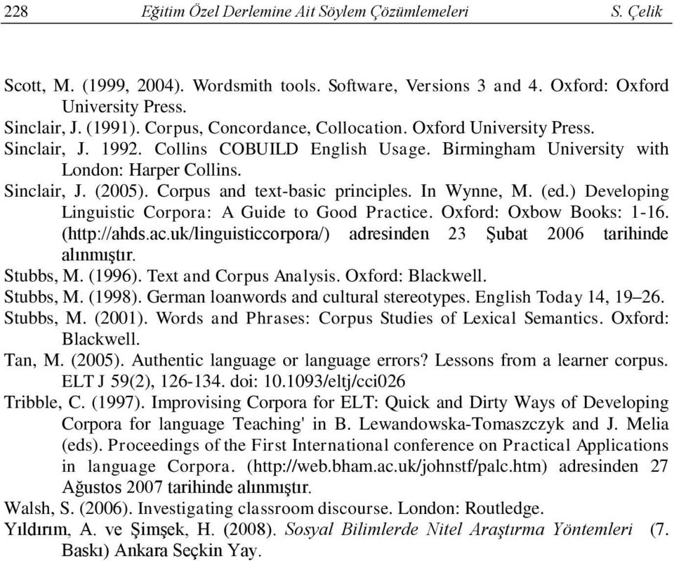 Corpus and text-basic principles. In Wynne, M. (ed.) Developing Linguistic Corpora: A Guide to Good Practice. Oxford: Oxbow Books: 1-16. (http://ahds.ac.uk/linguisticcorpora/) adresinden 23 Şubat 2006 tarihinde alınmıştır.