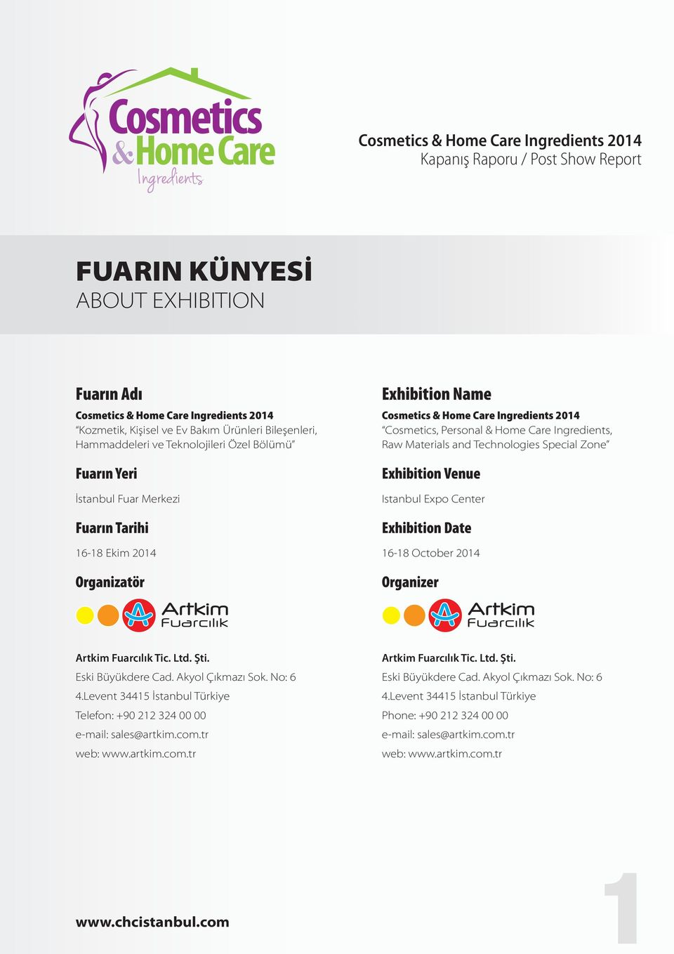 Exhibition Venue Istanbul Expo Center Exhibition Date 16-18 October 2014 Organizer Artkim Fuarcılık Tic. Ltd. Şti. Eski Büyükdere Cad. Akyol Çıkmazı Sok. No: 6 4.