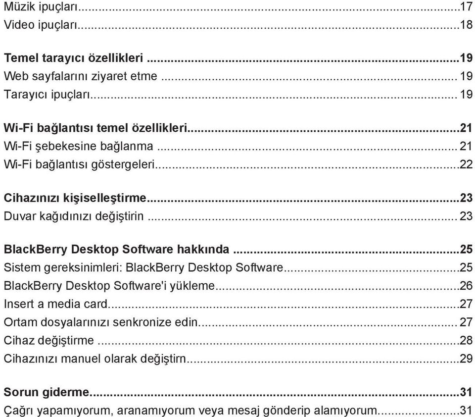 .. 23 BlackBerry Desktop Software hakkında...25 Sistem gereksinimleri: BlackBerry Desktop Software...25 BlackBerry Desktop Software'i yükleme...26 Insert a media card.