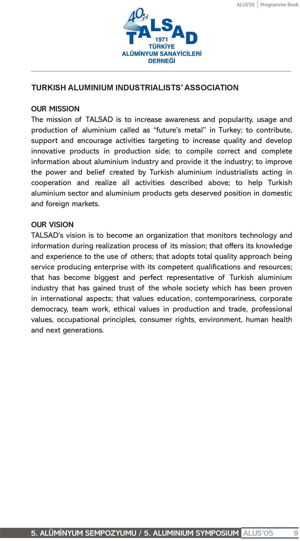 aluminium industry and provide it the industry; to improve the power and belief created by Turkish aluminium industrialists acting in cooperation and realize all activities described above; to help