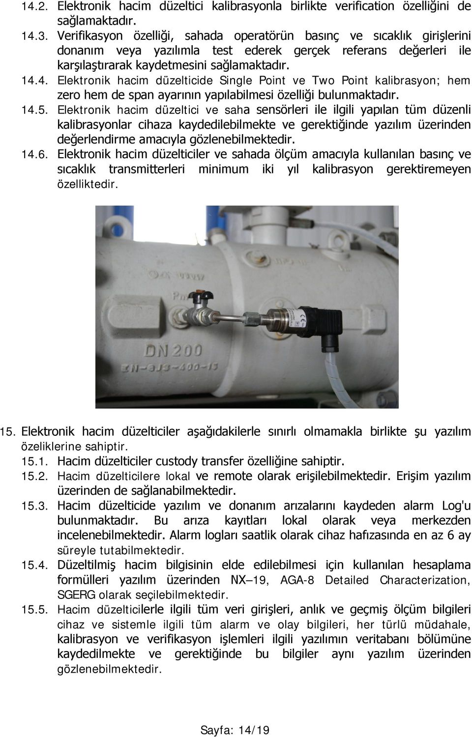 4. Elektronik hacim düzelticide Single Point ve Two Point kalibrasyon; hem zero hem de span ayarının yapılabilmesi özelliği bulunmaktadır. 14.5.